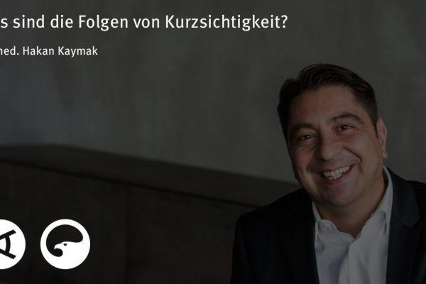Teaserbild von [Vimeo]Dr. Kaymak: Was sind die Folgen von Kurzsichtigkeit?