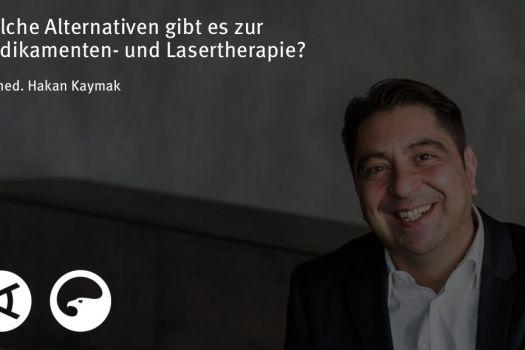 Teaserbild [Vimeo]Dr. Kaymak: Welche Alternativen gibt es zur Medikamenten- und Lasertherapie?